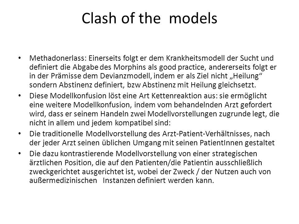 Clash of the models Methadonerlass: Einerseits folgt er dem Krankheitsmodell der Sucht und definiert die Abgabe des Morphins als good practice, andere