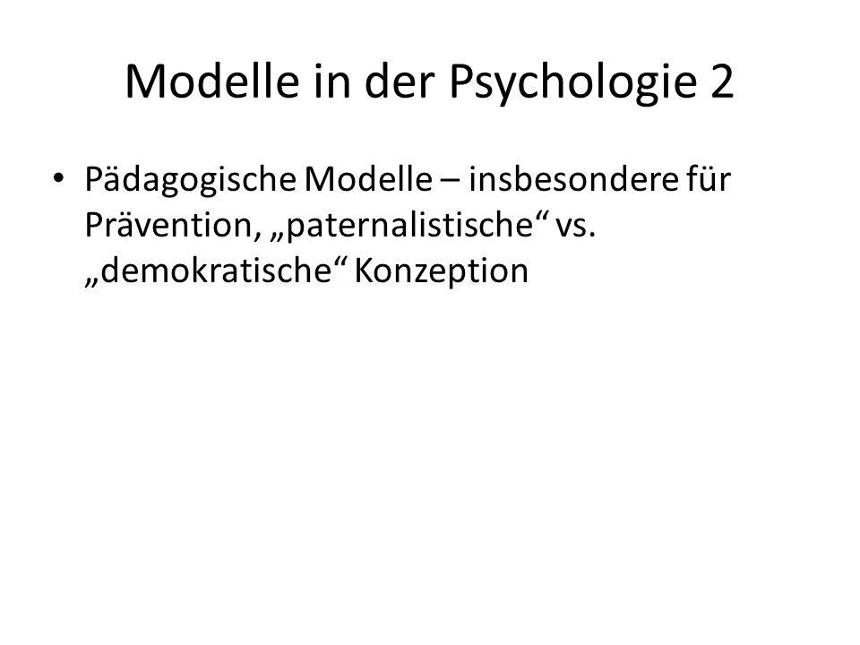 Modelle in der Psychologie 2 Pädagogische Modelle – insbesondere für Prävention, paternalistische vs. demokratische Konzeption