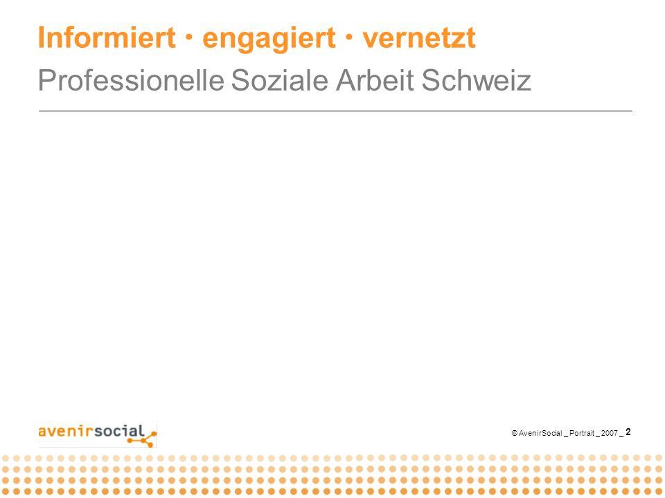 © AvenirSocial _ Portrait _ 2007 _ 13 AvenirSocial Ihr Verband mit Profil aktiv konsequent professionell