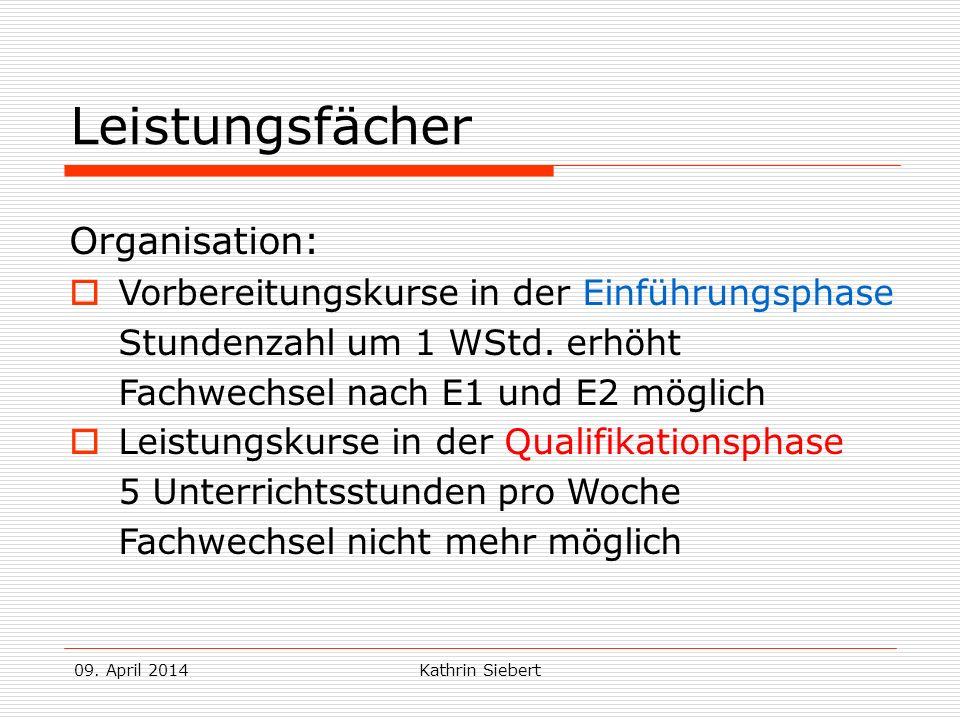 09. April 2014Kathrin Siebert Leistungsfächer Organisation: Vorbereitungskurse in der Einführungsphase Stundenzahl um 1 WStd. erhöht Fachwechsel nach