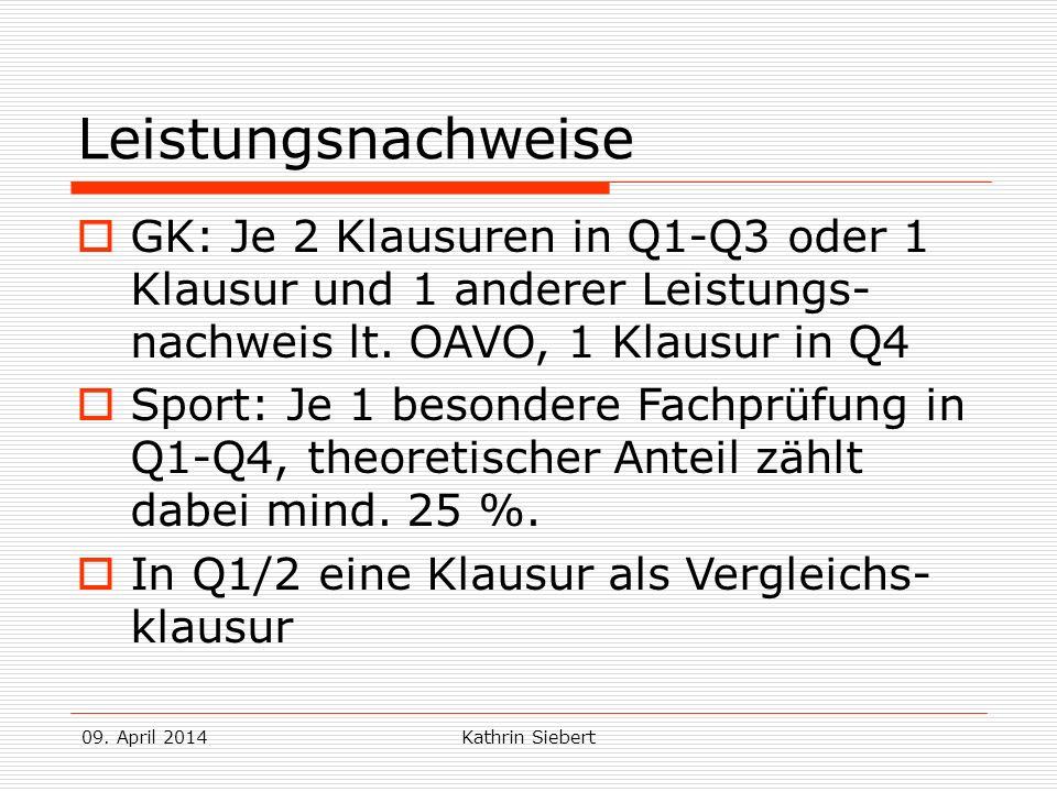 09. April 2014Kathrin Siebert Leistungsnachweise GK: Je 2 Klausuren in Q1-Q3 oder 1 Klausur und 1 anderer Leistungs- nachweis lt. OAVO, 1 Klausur in Q