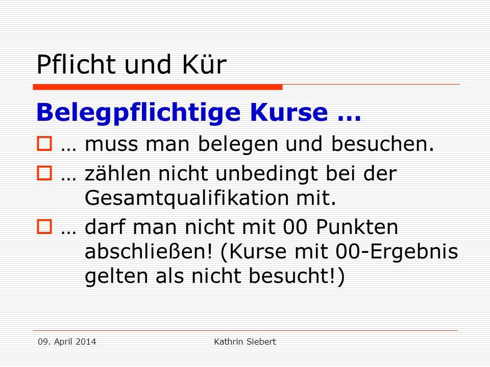 09. April 2014Kathrin Siebert Pflicht und Kür Belegpflichtige Kurse … … muss man belegen und besuchen. … zählen nicht unbedingt bei der Gesamtqualifik