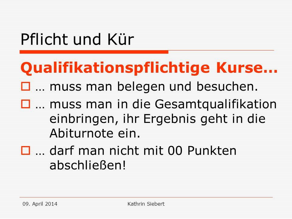 09. April 2014Kathrin Siebert Pflicht und Kür Qualifikationspflichtige Kurse… … muss man belegen und besuchen. … muss man in die Gesamtqualifikation e