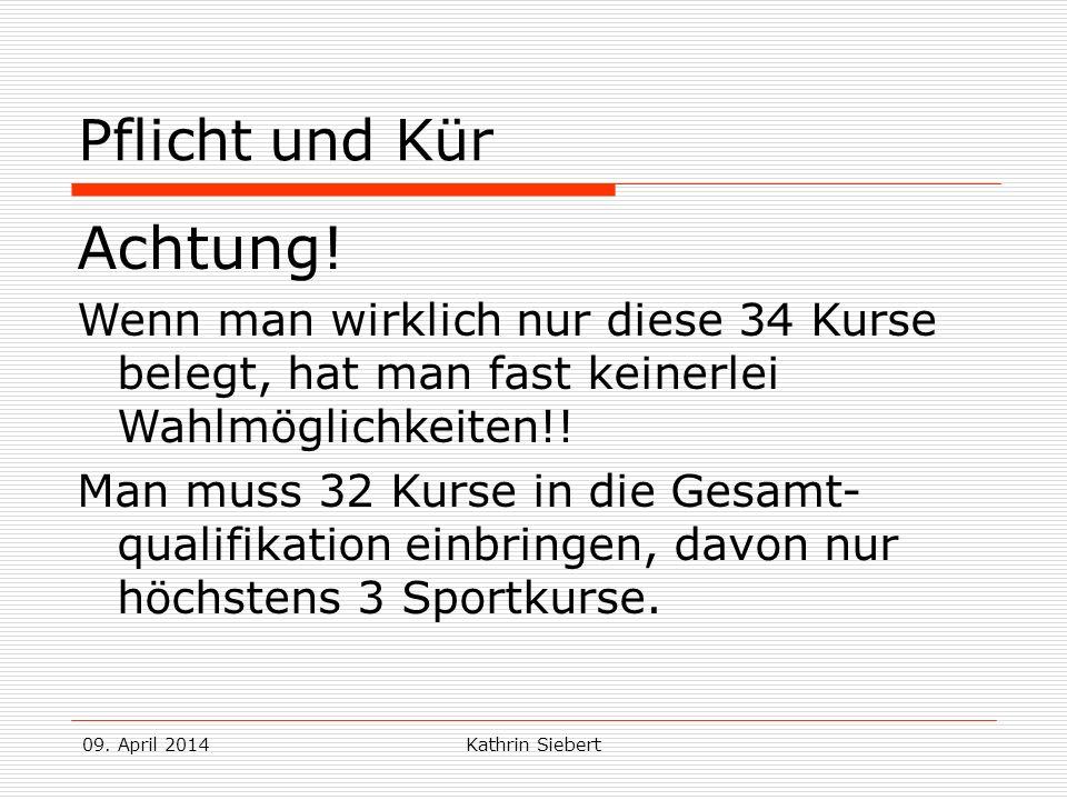 09.April 2014Kathrin Siebert Pflicht und Kür Achtung.