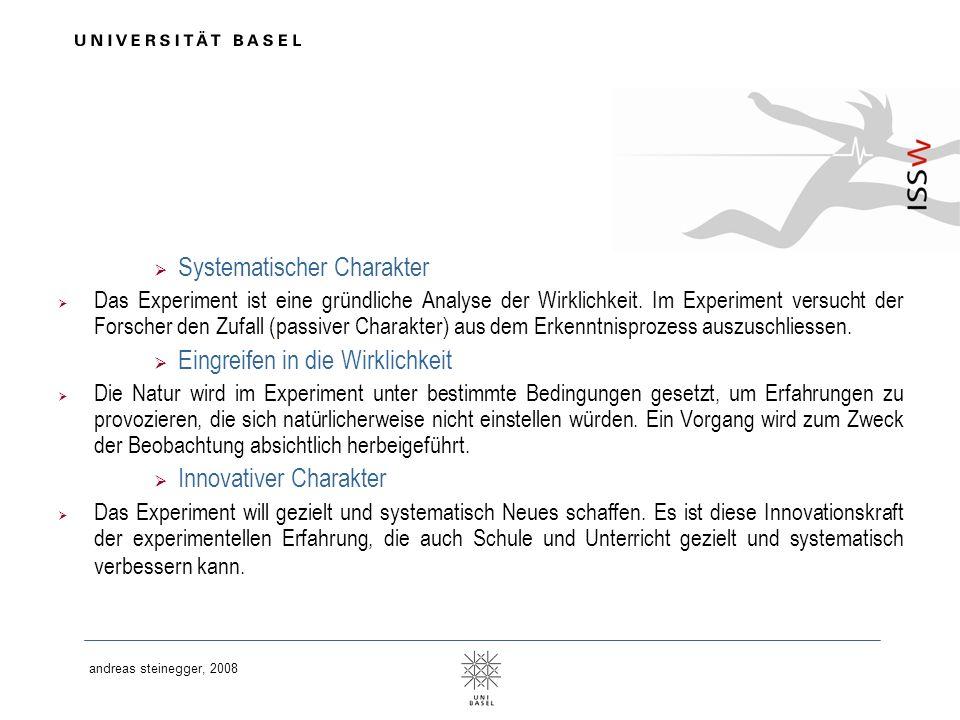 andreas steinegger, 2008 Systematischer Charakter Das Experiment ist eine gründliche Analyse der Wirklichkeit. Im Experiment versucht der Forscher den