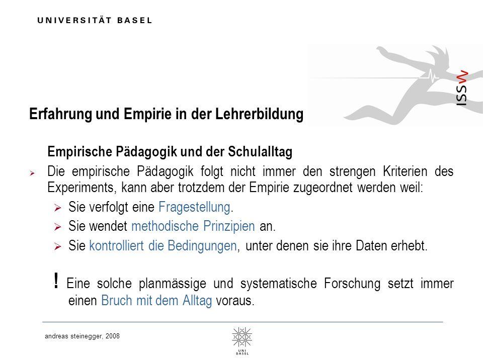 andreas steinegger, 2008 Erfahrung und Empirie in der Lehrerbildung Empirische Pädagogik und der Schulalltag Die empirische Pädagogik folgt nicht imme