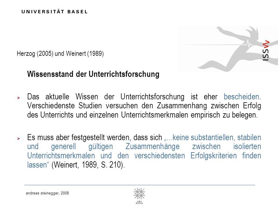 andreas steinegger, 2008 Herzog (2005) und Weinert (1989) Wissensstand der Unterrichtsforschung Das aktuelle Wissen der Unterrichtsforschung ist eher
