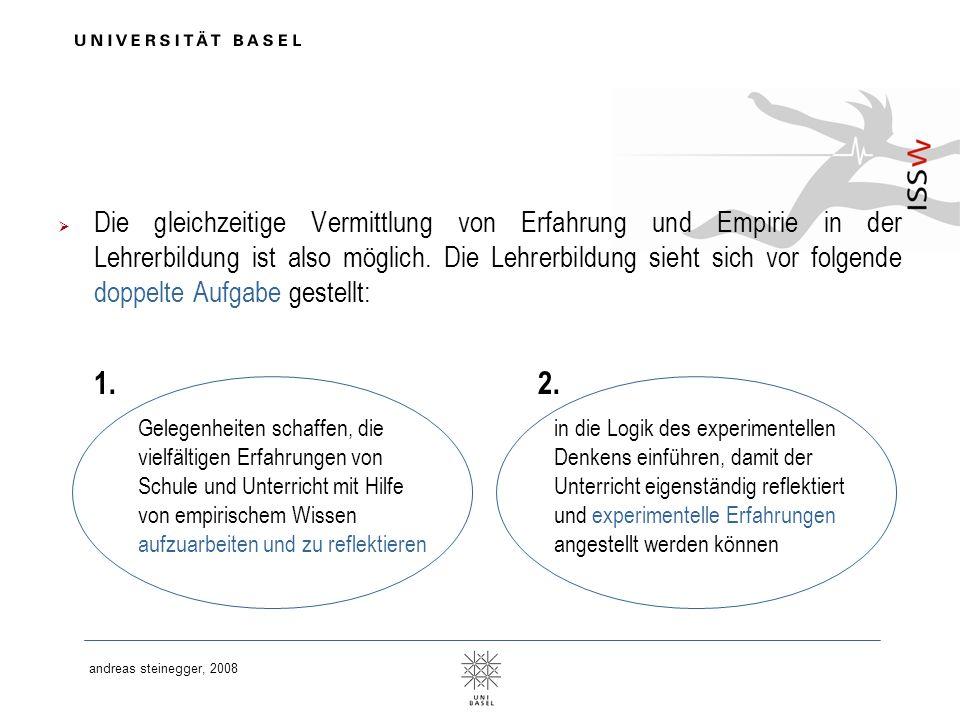 andreas steinegger, 2008 Die gleichzeitige Vermittlung von Erfahrung und Empirie in der Lehrerbildung ist also möglich. Die Lehrerbildung sieht sich v