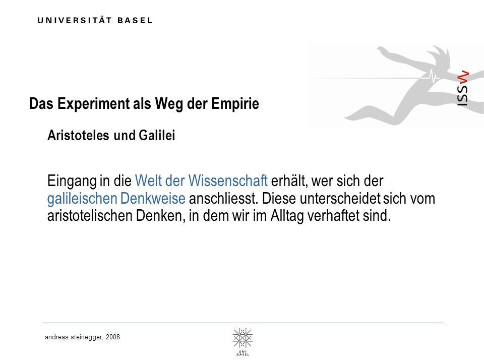 andreas steinegger, 2008 Das Experiment als Weg der Empirie Aristoteles und Galilei Eingang in die Welt der Wissenschaft erhält, wer sich der galileis