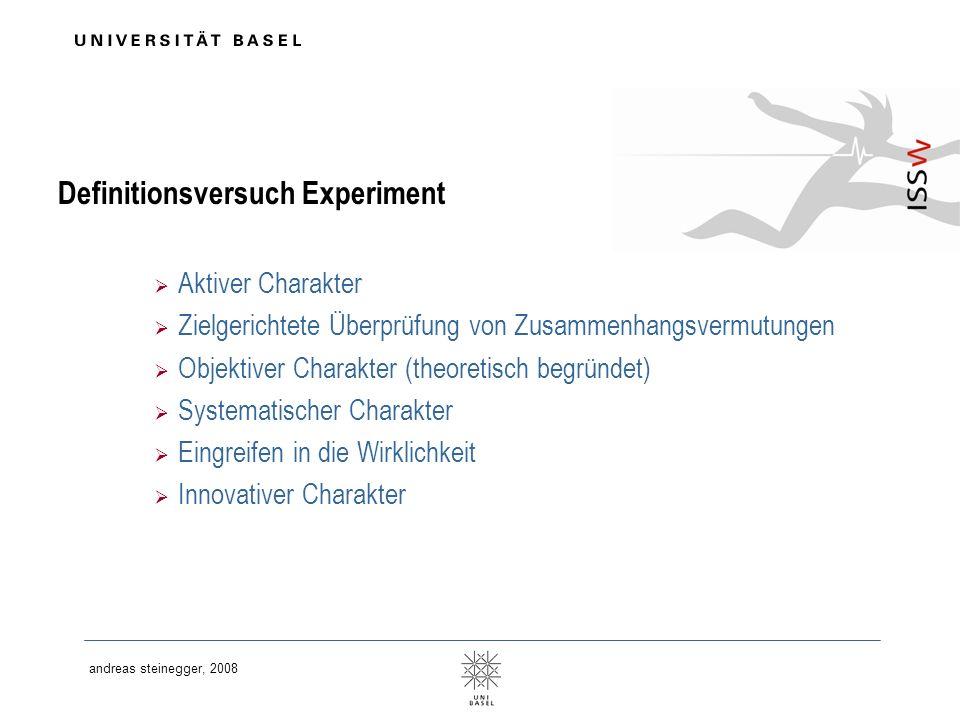 andreas steinegger, 2008 Definitionsversuch Experiment Aktiver Charakter Zielgerichtete Überprüfung von Zusammenhangsvermutungen Objektiver Charakter