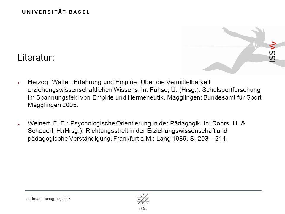 andreas steinegger, 2008 Literatur: Herzog, Walter: Erfahrung und Empirie: Über die Vermittelbarkeit erziehungswissenschaftlichen Wissens. In: Pühse,