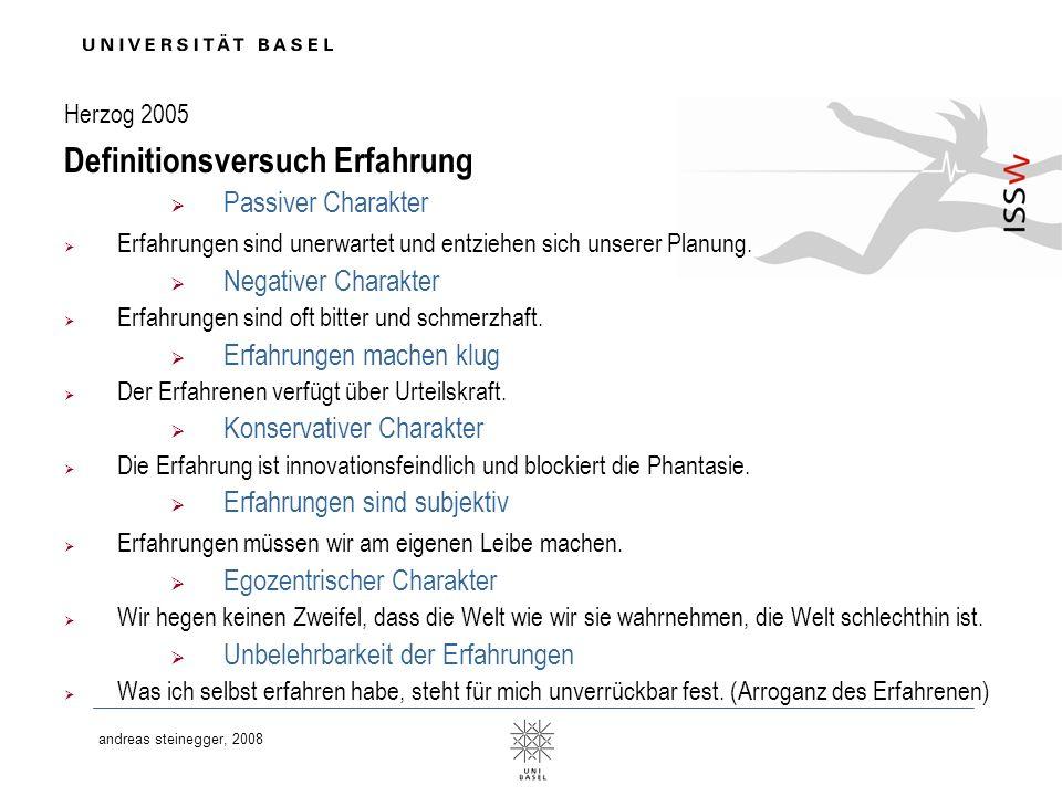 andreas steinegger, 2008 Herzog 2005 Definitionsversuch Erfahrung Passiver Charakter Erfahrungen sind unerwartet und entziehen sich unserer Planung. N