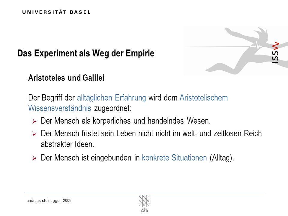 andreas steinegger, 2008 Das Experiment als Weg der Empirie Aristoteles und Galilei Der Begriff der alltäglichen Erfahrung wird dem Aristotelischem Wi