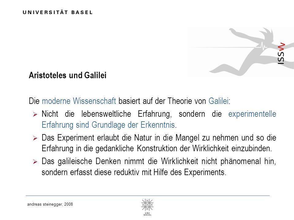 andreas steinegger, 2008 Aristoteles und Galilei Die moderne Wissenschaft basiert auf der Theorie von Galilei: Nicht die lebensweltliche Erfahrung, so