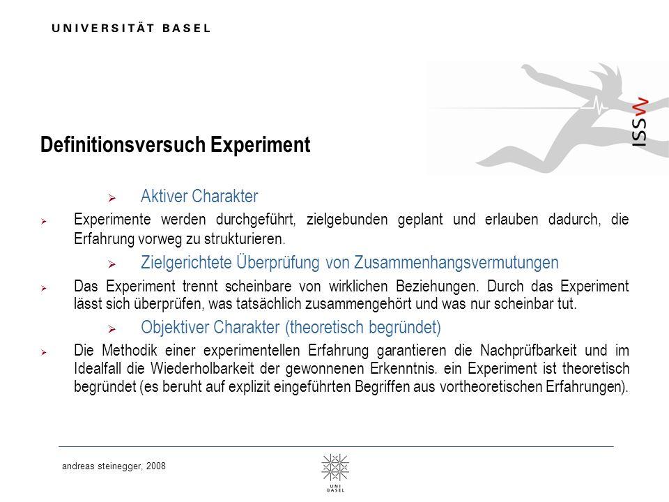 andreas steinegger, 2008 Definitionsversuch Experiment Aktiver Charakter Experimente werden durchgeführt, zielgebunden geplant und erlauben dadurch, d