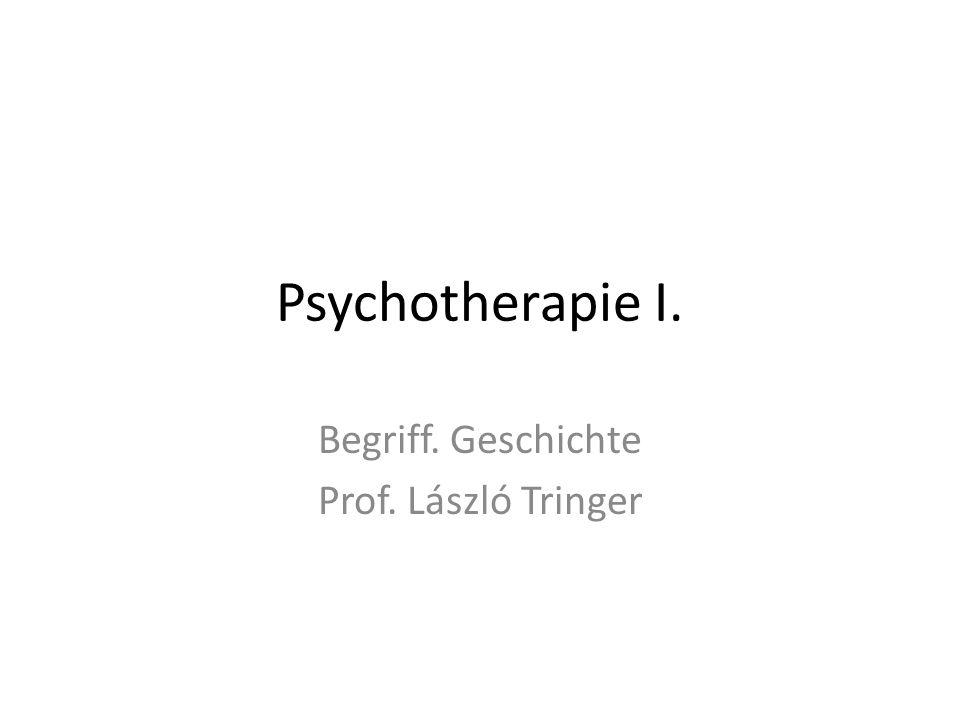 Psychotherapie I. Begriff. Geschichte Prof. László Tringer