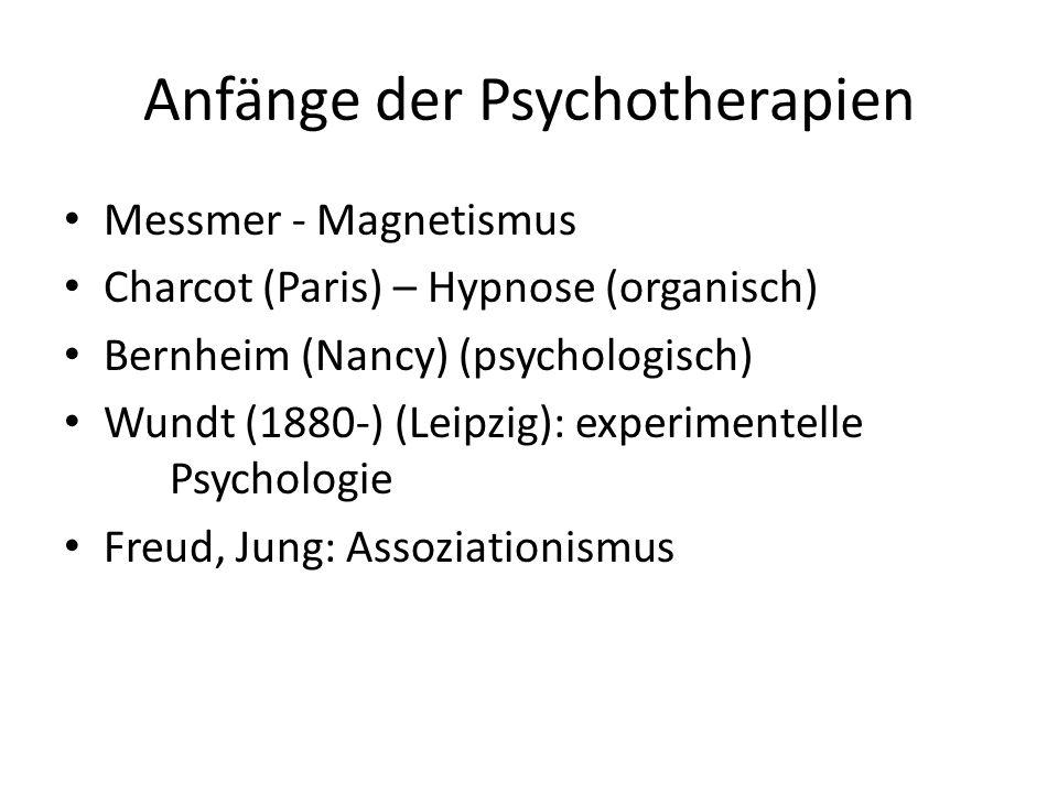 Anfänge der Psychotherapien Messmer - Magnetismus Charcot (Paris) – Hypnose (organisch) Bernheim (Nancy) (psychologisch) Wundt (1880-) (Leipzig): expe