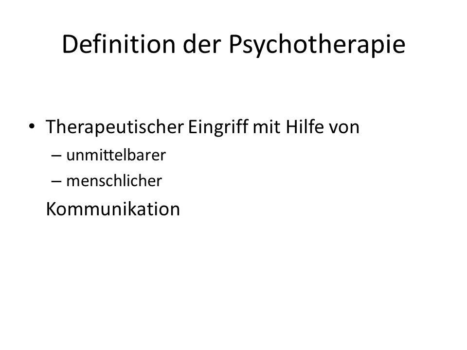 Definition der Psychotherapie Therapeutischer Eingriff mit Hilfe von – unmittelbarer – menschlicher Kommunikation