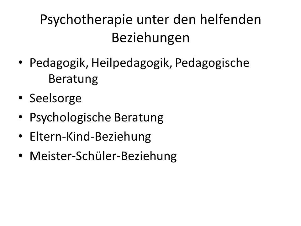 Psychotherapie unter den helfenden Beziehungen Pedagogik, Heilpedagogik, Pedagogische Beratung Seelsorge Psychologische Beratung Eltern-Kind-Beziehung