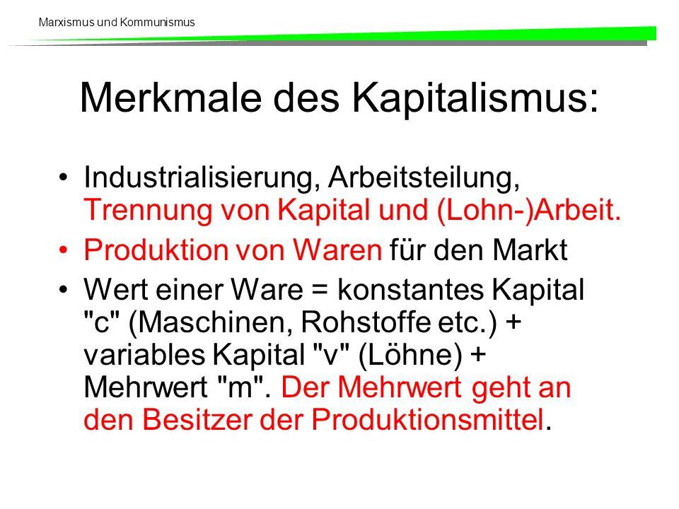 Marxismus und Kommunismus Merkmale des Kapitalismus: Industrialisierung, Arbeitsteilung, Trennung von Kapital und (Lohn-)Arbeit.
