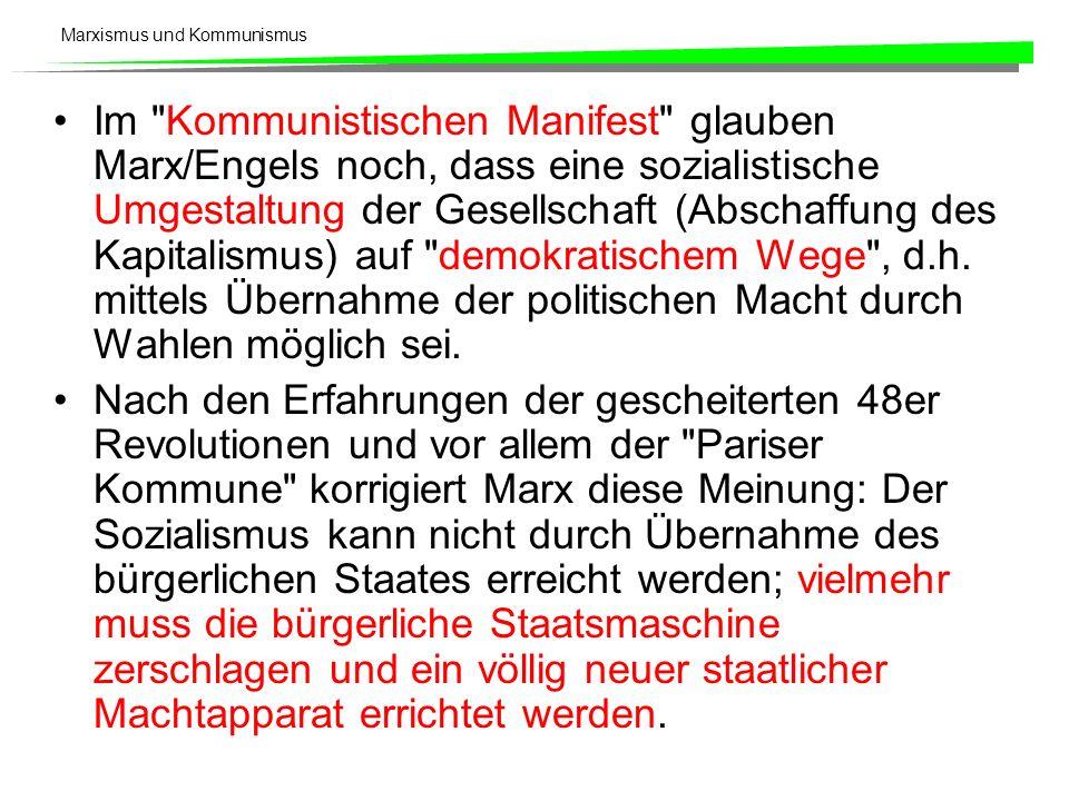Marxismus und Kommunismus Im Kommunistischen Manifest glauben Marx/Engels noch, dass eine sozialistische Umgestaltung der Gesellschaft (Abschaffung des Kapitalismus) auf demokratischem Wege , d.h.