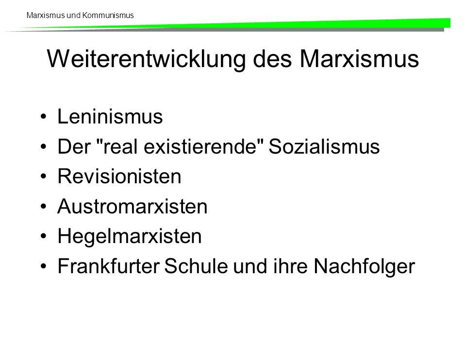 Marxismus und Kommunismus Weiterentwicklung des Marxismus Leninismus Der real existierende Sozialismus Revisionisten Austromarxisten Hegelmarxisten Frankfurter Schule und ihre Nachfolger