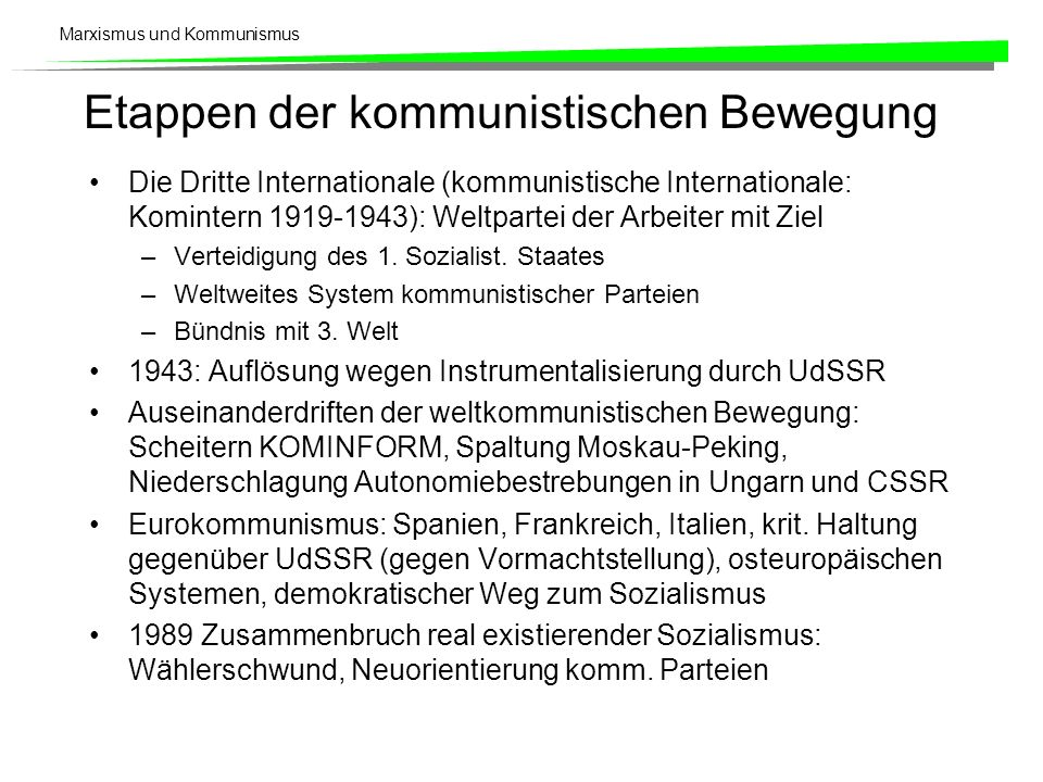 Marxismus und Kommunismus Etappen der kommunistischen Bewegung Die Dritte Internationale (kommunistische Internationale: Komintern 1919-1943): Weltpartei der Arbeiter mit Ziel –Verteidigung des 1.