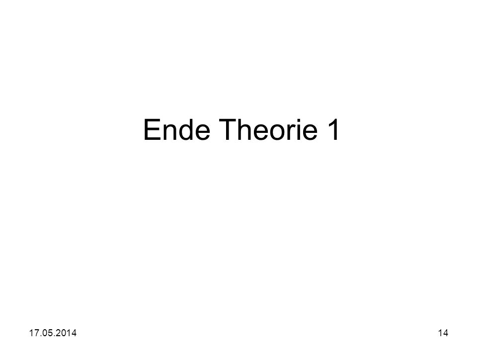 17.05.201414 Ende Theorie 1