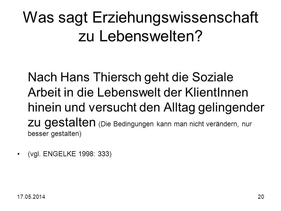 17.05.201420 Was sagt Erziehungswissenschaft zu Lebenswelten? Nach Hans Thiersch geht die Soziale Arbeit in die Lebenswelt der KlientInnen hinein und