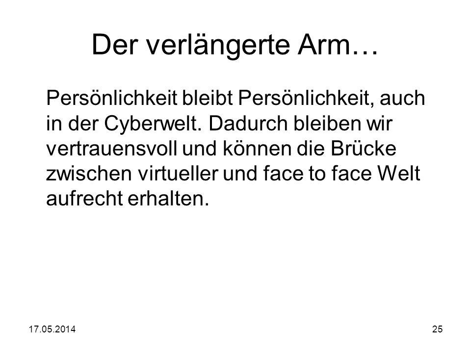 17.05.201425 Der verlängerte Arm… Persönlichkeit bleibt Persönlichkeit, auch in der Cyberwelt. Dadurch bleiben wir vertrauensvoll und können die Brück