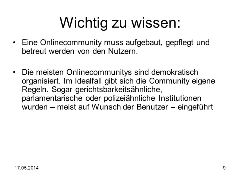 17.05.20149 Wichtig zu wissen: Eine Onlinecommunity muss aufgebaut, gepflegt und betreut werden von den Nutzern. Die meisten Onlinecommunitys sind dem