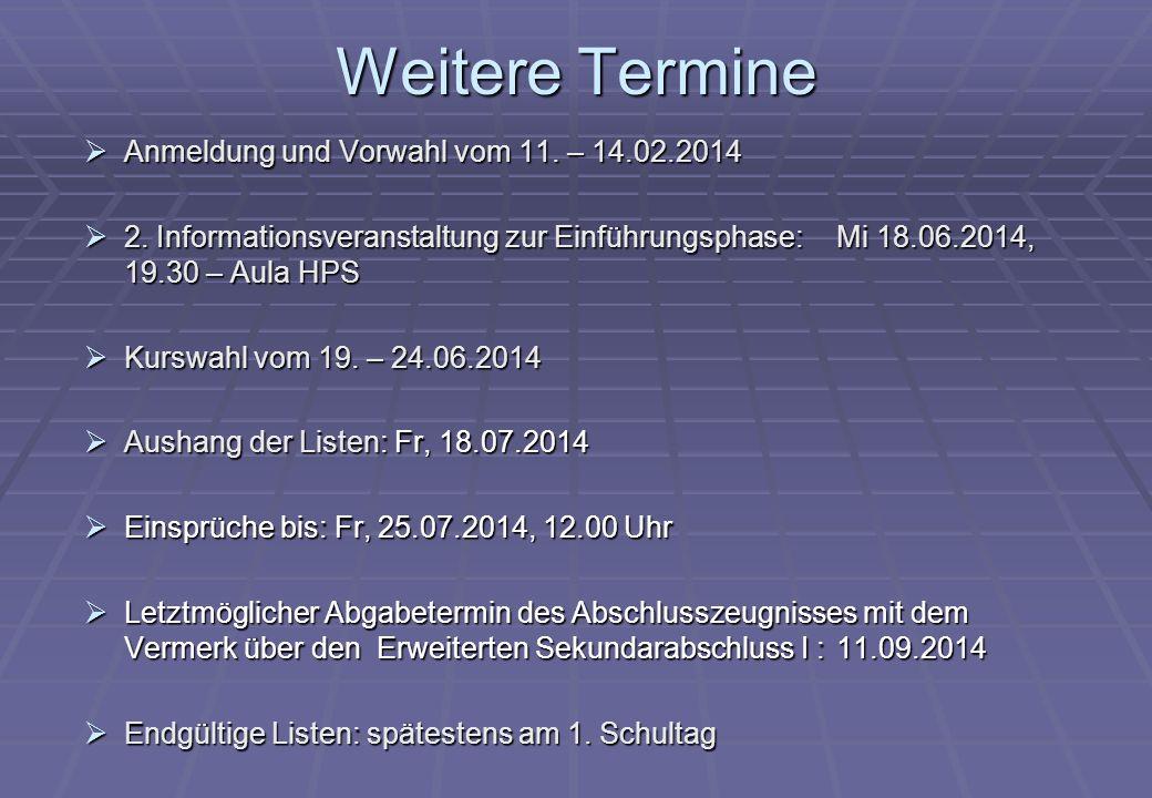 Weitere Termine Anmeldung und Vorwahl vom 11. – 14.02.2014 Anmeldung und Vorwahl vom 11. – 14.02.2014 2. Informationsveranstaltung zur Einführungsphas