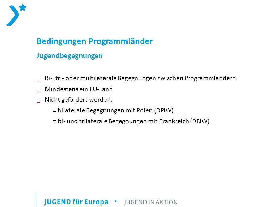 Bedingungen Programmländer Jugendbegegnungen _Bi-, tri- oder multilaterale Begegnungen zwischen Programmländern _Mindestens ein EU-Land _ Nicht gefördert werden: = bilaterale Begegnungen mit Polen (DPJW) = bi- und trilaterale Begegnungen mit Frankreich (DFJW)