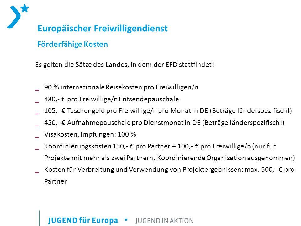Europäischer Freiwilligendienst Förderfähige Kosten Es gelten die Sätze des Landes, in dem der EFD stattfindet.