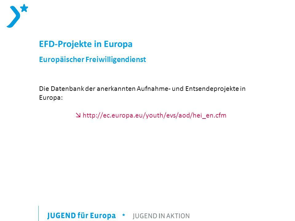 EFD-Projekte in Europa Europäischer Freiwilligendienst Die Datenbank der anerkannten Aufnahme- und Entsendeprojekte in Europa: http://ec.europa.eu/youth/evs/aod/hei_en.cfm