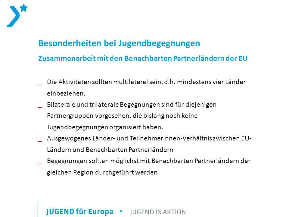 Besonderheiten bei Jugendbegegnungen Zusammenarbeit mit den Benachbarten Partnerländern der EU _Die Aktivitäten sollten multilateral sein, d.h.