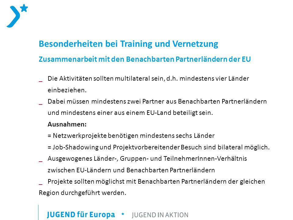Besonderheiten bei Training und Vernetzung Zusammenarbeit mit den Benachbarten Partnerländern der EU _Die Aktivitäten sollten multilateral sein, d.h.