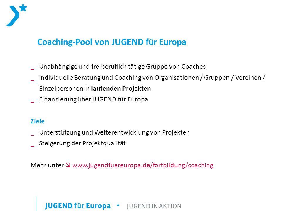 Coaching-Pool von JUGEND für Europa _Unabhängige und freiberuflich tätige Gruppe von Coaches _Individuelle Beratung und Coaching von Organisationen / Gruppen / Vereinen / Einzelpersonen in laufenden Projekten _Finanzierung über JUGEND für Europa Ziele _ Unterstützung und Weiterentwicklung von Projekten _Steigerung der Projektqualität Mehr unter www.jugendfuereuropa.de/fortbildung/coaching