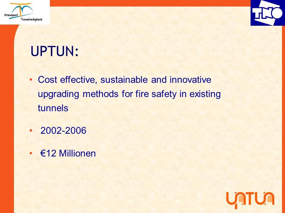 UPTUN: Cost effective, sustainable and innovative upgrading methods for fire safety in existing tunnels 2002-2006 12 Millionen