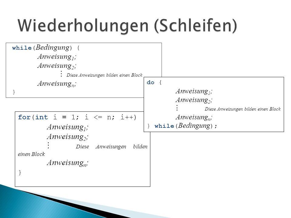 for(int i 1; i <= n; i++) { Anweisung 1 ; Anweisung 2 ; Diese Anweisungen bilden einen Block Anweisung n ; } while( Bedingung ) { Anweisung 1 ; Anweis