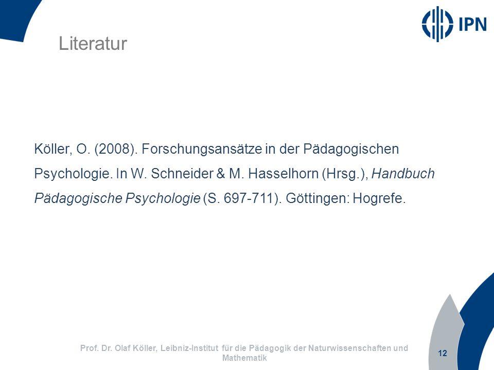 12 Prof. Dr. Olaf Köller, Leibniz-Institut für die Pädagogik der Naturwissenschaften und Mathematik Literatur Köller, O. (2008). Forschungsansätze in
