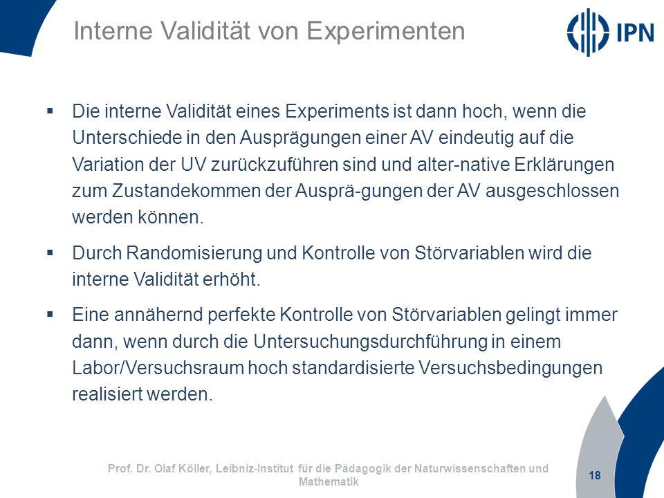 18 Prof. Dr. Olaf Köller, Leibniz-Institut für die Pädagogik der Naturwissenschaften und Mathematik Interne Validität von Experimenten Die interne Val