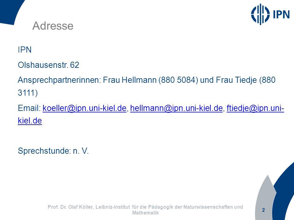 2 IPN Olshausenstr. 62 Ansprechpartnerinnen: Frau Hellmann (880 5084) und Frau Tiedje (880 3111) Email: koeller@ipn.uni-kiel.de, hellmann@ipn.uni-kiel