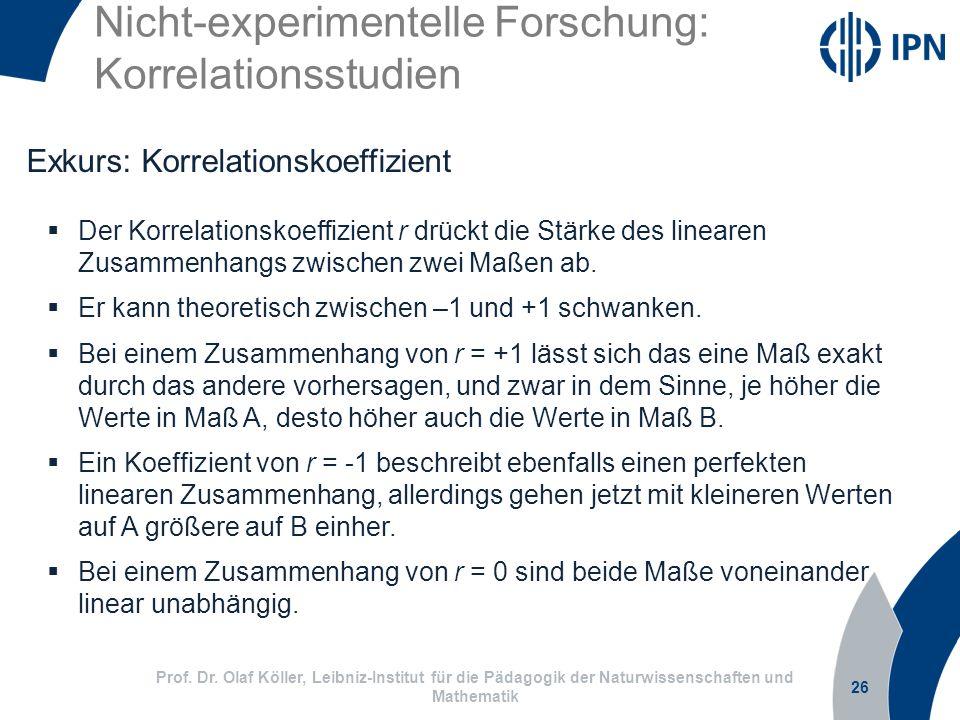 Nicht-experimentelle Forschung: Korrelationsstudien 26 Prof. Dr. Olaf Köller, Leibniz-Institut für die Pädagogik der Naturwissenschaften und Mathemati