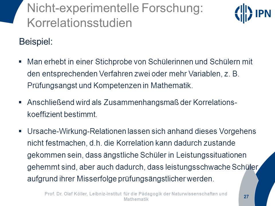 Nicht-experimentelle Forschung: Korrelationsstudien 27 Prof. Dr. Olaf Köller, Leibniz-Institut für die Pädagogik der Naturwissenschaften und Mathemati