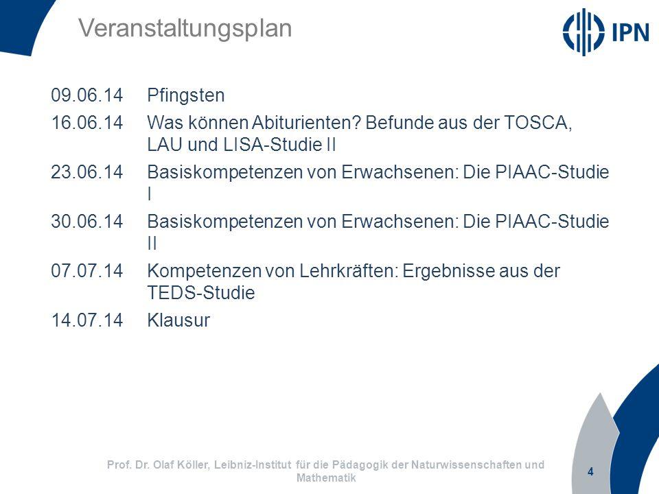 4 Prof. Dr. Olaf Köller, Leibniz-Institut für die Pädagogik der Naturwissenschaften und Mathematik Veranstaltungsplan 09.06.14Pfingsten 16.06.14Was kö