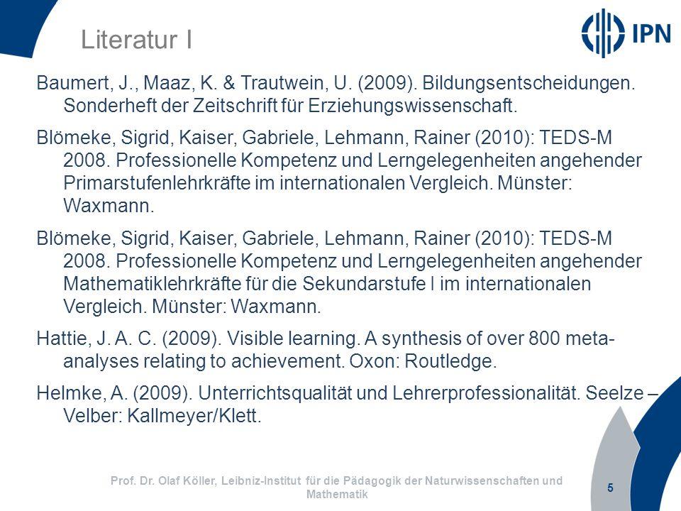 5 Prof. Dr. Olaf Köller, Leibniz-Institut für die Pädagogik der Naturwissenschaften und Mathematik Literatur I Baumert, J., Maaz, K. & Trautwein, U. (