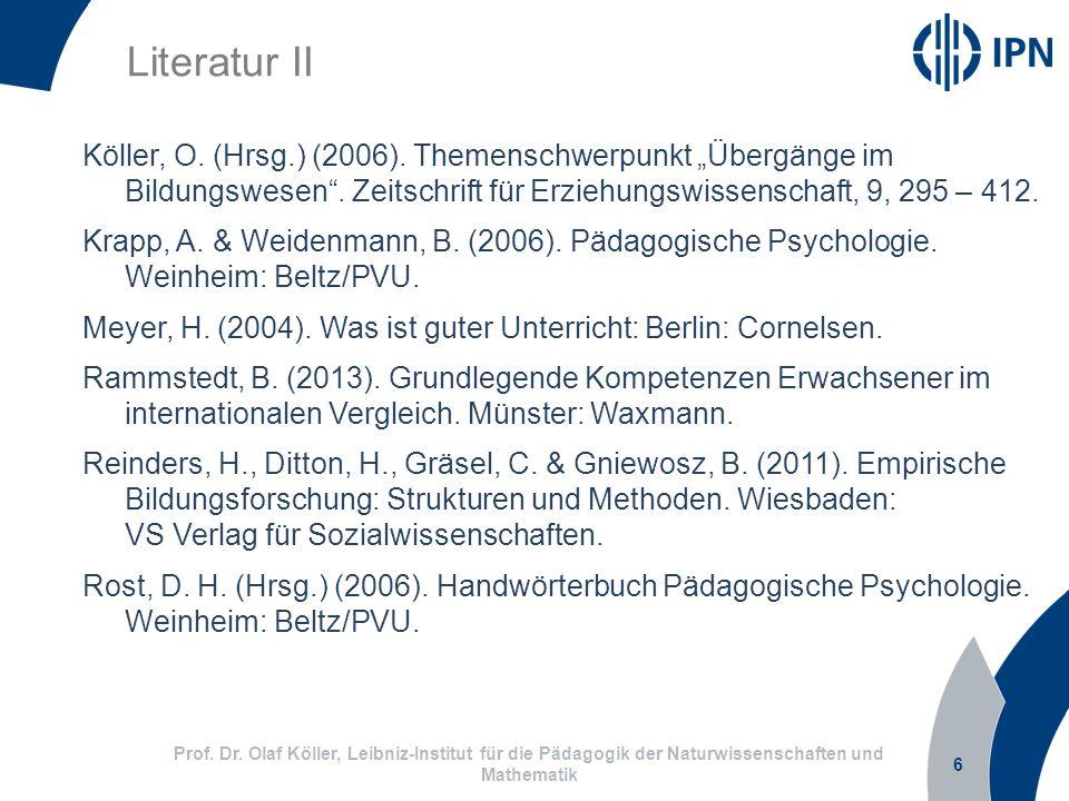 6 Prof. Dr. Olaf Köller, Leibniz-Institut für die Pädagogik der Naturwissenschaften und Mathematik Literatur II Köller, O. (Hrsg.) (2006). Themenschwe