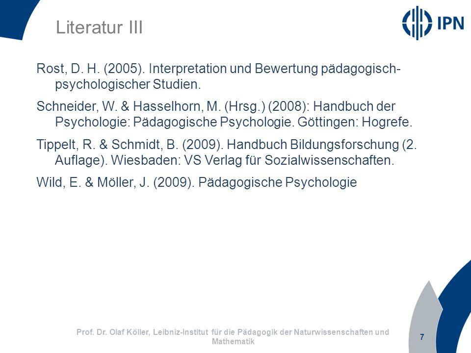 7 Prof. Dr. Olaf Köller, Leibniz-Institut für die Pädagogik der Naturwissenschaften und Mathematik Literatur III Rost, D. H. (2005). Interpretation un