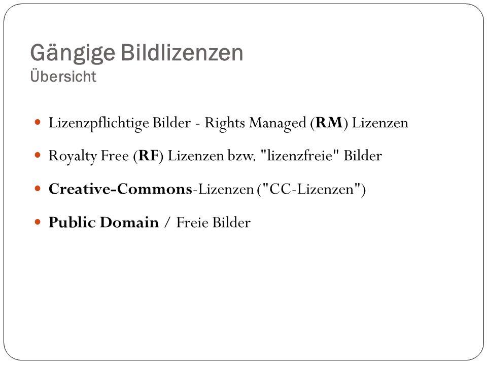 Gängige Bildlizenzen Übersicht Lizenzpflichtige Bilder - Rights Managed (RM) Lizenzen Royalty Free (RF) Lizenzen bzw.